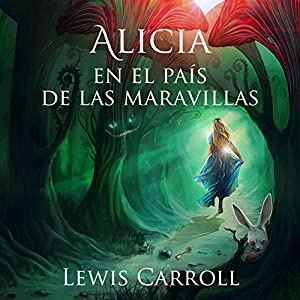 Alicia en el País de las Maravillas [Alice in Wonderland] Audiobook by Lewis Carroll Narrated by Jessica Pacheco