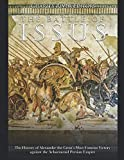 The Battle of Issus: The History of Alexander the Great's Most Famous Victory against the Achaemenid Persian Empire