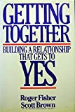 Getting Together : Building a Relationship That Gets to Yes, Fisher, Roger and Brown, Scott, 0395470994