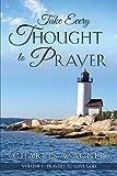 xulon press - Take Every Thought to Prayer: Prayers to Love God