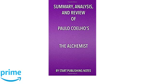 summary analysis and review of paulo coelho s the alchemist  summary analysis and review of paulo coelho s the alchemist start publishing notes 9781635967104 com books
