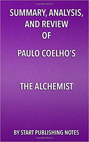 summary analysis and review of paulo coelho s the alchemist  summary analysis and review of paulo coelho s the alchemist