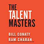 The Talent Masters: Why Smart Leaders Put People Before Numbers | Bill Conaty,Ram Charan
