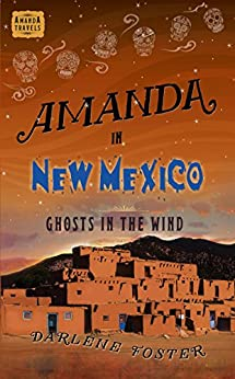 Amanda in New Mexico: Ghosts in the Wind (Amanda Travels) by [Foster, Darlene]