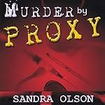 Murder by Proxy | Sandra L Olson