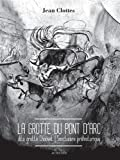 La grotte du Pont d'Arc dite Grotte Chauvet : Sanctuaire préhistorique