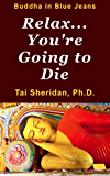 Relax, You're Going to Die (English Edition)
