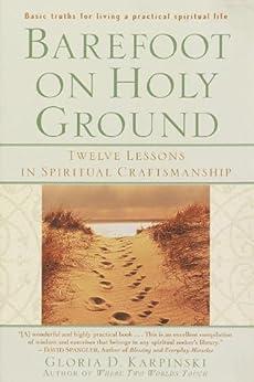 Barefoot on Holy Ground: Twelve Lessons in Spiritual Craftsmanship by [Karpinski, Gloria]