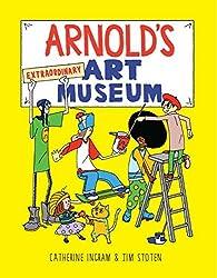 Arnold's Extraordinary Art Museum by Catherine Ingram (2016-09-26)