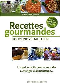 Recettes gourmandes pour une vie meilleure : Un guide pratique pour vous aider à changer d'alimentation par Éva-Claire Pasquier