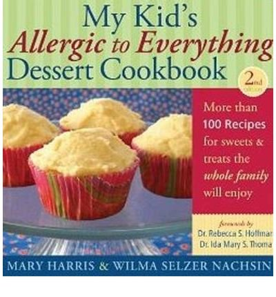 My Kid's Allergic to Everything Dessert Cookbook: More Than 100 Recipes for Sweets & Treats the Whole Family Will Enjoy (Paperback) - Common pdf