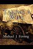 Taking a Wife, Michael J. Ferring, 1456037455