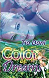 Color of Dreams, Tia Dani, 160154507X