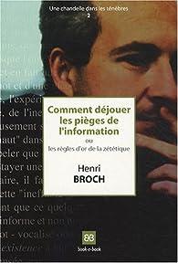Comment déjouer les Pièges de l'Information, ou les Règles d'Or de la Zététique par Henri Broch