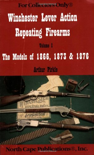 1876 Cape - Winchester Lever Action Repeating Firearms : The Models of 1866, 1873 & 1876 (For Collectors Only)