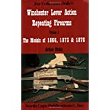 Winchester Lever Action Repeating Firearms : The Models of 1866, 1873 & 1876 (For Collectors Only)
