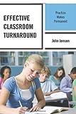 Effective Classroom Turnaround : Practice Makes Permanent, Jensen, John, 1475800975