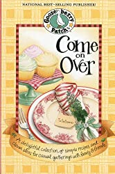Come on Over Cookbook: A delightful collection of simple recipes and clever ideas for casual gatherings with family & friends.
