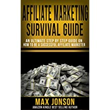 AFFILIATE MARKETING SURVIVAL GUIDE: An ultimate step by step guide on how to be a successful affiliate marketer
