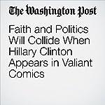 Faith and Politics Will Collide When Hillary Clinton Appears in Valiant Comics | David Betancourt
