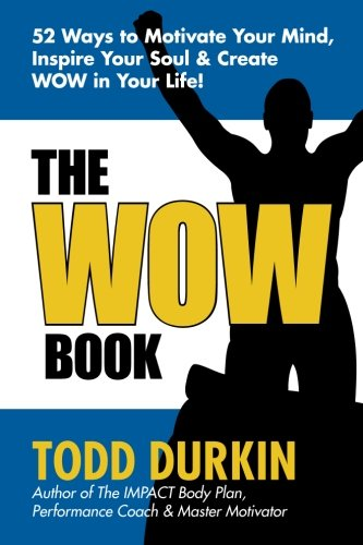 The WOW Book: 52 Ways to Motivate Your Mind, Inspire Your Soul & Create WOW in Your Life! ebook