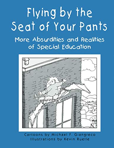 Flying by the Seat of Your Pants: More Absurdities and Realities of Special Education (NULL)