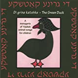 Di Grine Katshke - the Green Duck - a Menagerie of Yiddish Animal-Songs for Children