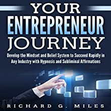 Your Entrepreneur Journey: Develop the Mindset and Belief System to Succeed Rapidly in Any Industry with Hypnosis and Subliminal Affirmations Speech by Richard G. Miles Narrated by Infinity Productions