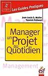 Manager un projet au quotidien par Muller