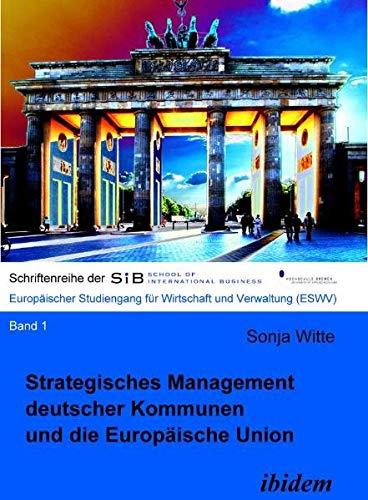 Strategisches Management deutscher Kommunen und die Europäische Union (Schriftenreihen der School of International Business - ESWV) (Volume 1) (German Edition) pdf epub
