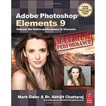 Adobe Photoshop Elements 9: Maximum Performance: Unleash the hidden performance of Elements ,by Galer, Mark ( 2010 ) Paperback