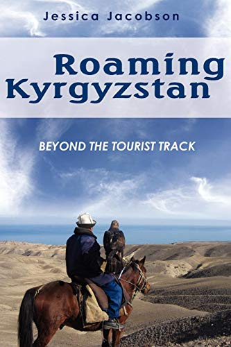Roaming Kyrgyzstan: Beyond the Tourist Track...