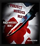 PERFECT MURDER MAYBE; Porter Mysterys Book 1: Murder Horror Flash (Short Story) (Porter Mystery Book)