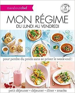 Mon Régime Du Lundi Au Vendredi Pour Perdre Du Poids Sans Se Priver Le Week End Cuisine 9782501093408 Books