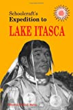 Schoolcraft's Expedition to Lake Itasca : The Discovery of the Source of the Mississippi, Schoolcraft, Henry R., 0870133357
