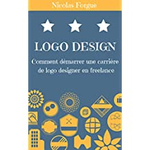Devenir logo designer: Comment devenir logo designer en freelance (French Edition)