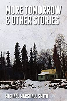 More Tomorrow & Other Stories by [Smith, Michael Marshall]