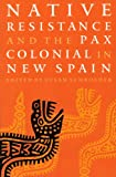 Native Resistance and the Pax Colonial in New Spain, Susan Schroeder, 0803242662