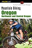 Mountain Biking Oregon - Northwest and Central Oregon, Lizann Dunegan, 0762725753