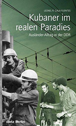 Kubaner im realen Paradies: Ausländer-Alltag in der DDR
