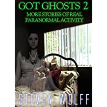 Got Ghosts? 2 - More Stories of Real Paranormal Activity (Got Ghosts? Series)