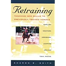 Retraining: Teaching New Skills to Previously Trained Horses by Sharon B. Smith (1998-04-03)