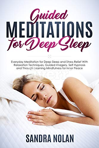 Guided Meditations for Deep Sleep: Everyday Meditation for Deep Sleep and Stress Relief With Relaxation Techniques, Guided Imagery, Self Hypnosis and Through Learning Mindfulness for Inner Peace