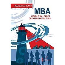 MBA : Vision d'un leader créateur de valeurs (French Edition)