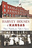 Harvey Houses of Kansas:: Historic Hospitality from Topeka to Syracuse (Landmarks)