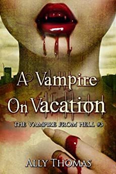 A Vampire on Vacation (The Vampire from Hell Part 3) by [Thomas, Ally]