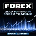 Forex: Zero to Hero in Forex Trading Audiobook by Ross Wright Narrated by C.J. McAllister