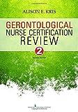 Gerontological Nurse Certification Review, Second Edition by Alison E. Kris RN PhD (2015-05-12)