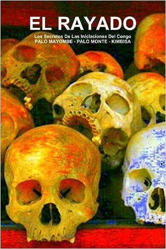 El Rayado. Los Secretos de las Iniciaciones del Congo. Palo Mayombe - Palo Monte - Kimbisa, de Carlos Antonio de Bourbon-Galiano-Montenegro