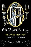 Old World Cookery, Seafood Recipes from 100 Years Ago (Black Cat Bibliothèque Book 9)